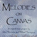 MELODIES ON CANVAS An Original Music Project by John Horrocks and William Harrington